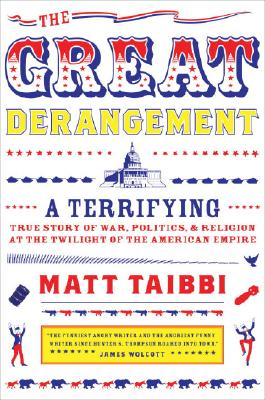 The Great Derangement: A Terrifying True Story of War, Politics, and Religion at the Twilight of the American Empire Cover Image