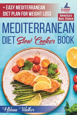 Mediterranean Diet Slow Cooker Book: Crock Pot Diet Cookbook with the Best Mediterranean Recipes for Beginners. (+ Healthy and Easy 7-Days Mediterrane Cover Image