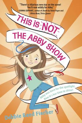 It Is Not the Abby Show by Debbie Reed Fischer