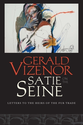 Satie on the Seine: Letters to the Heirs of the Fur Trade Cover Image
