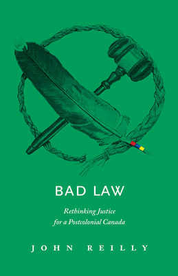 Bad Law: Rethinking Justice for a Postcolonial Canada Cover Image