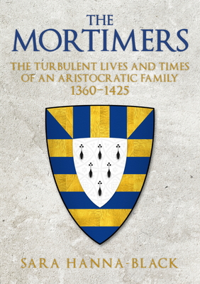 The Mortimers: The Turbulent Lives and Times of an Aristocratic Family 1360-1425 Cover Image