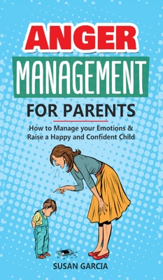Anger Management For parents: How to Manage your Emotions & Raise a Happy and Confident Child Cover Image