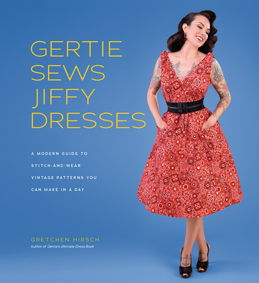 Gertie Sews Jiffy Dresses: A Modern Guide to Stitch-and-Wear Vintage Patterns You Can Make in a Day (Gertie's Sewing) Cover Image