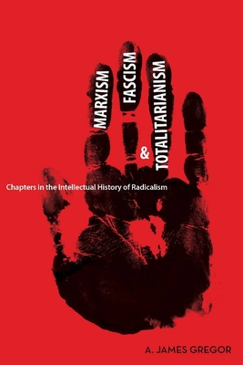 Marxism, Fascism, and Totalitarianism: Chapters in the Intellectual History of Radicalism Cover Image