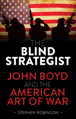 The Blind Strategist: John Boyd and the American Art of War Cover Image
