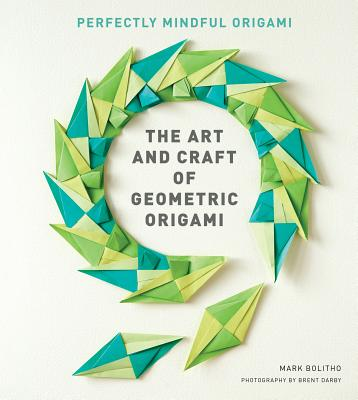 The Art and Craft of Geometric Origami: An Introduction to Modular Origami (Origami Project Book on Modular Origami, Origami Paper Included) Cover Image