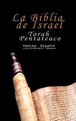 La Biblia de Israel: Torah Pentateuco: Hebreo - Español: Libro de Bereshít - Génesis Cover Image