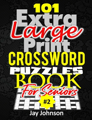 101 Extra Large Print Crossword Puzzle Book For Seniors: A Unique Easy-To-Read Crossword Puzzle Book For Adults Large Print Medium Difficulty With Uni Cover Image