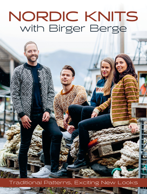 Nordic Knits with Birger Berge: Traditional Patterns, Exciting New Looks Cover Image