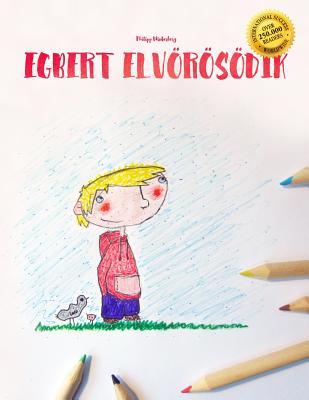 Egbert Elvörösödik: Children's Picture Book/Coloring Book (Hungarian Edition) Cover Image