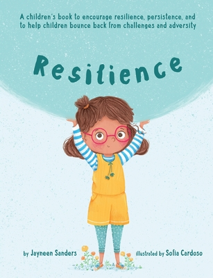 Resilience: A book to encourage resilience, persistence and to help children bounce back from challenges and adversity Cover Image