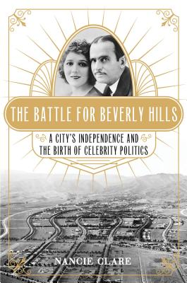 The Battle for Beverly Hills: A City's Independence and the Birth of Celebrity Politics Cover Image
