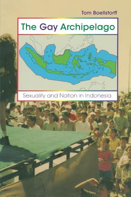 The Gay Archipelago: Sexuality and Nation in Indonesia Cover Image