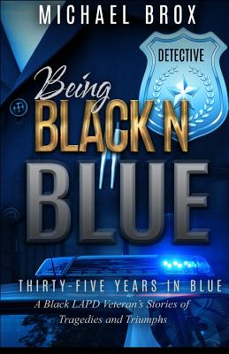Being Black N Blue: Thirty-Five Years in Blue a Black LAPD Veteran's Stories of Triumph and Tragedies-The Real Deal Cover Image