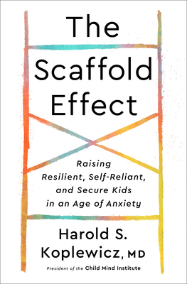 The Scaffold Effect: Raising Resilient, Self-Reliant, and Secure Kids in an Age of Anxiety Cover Image