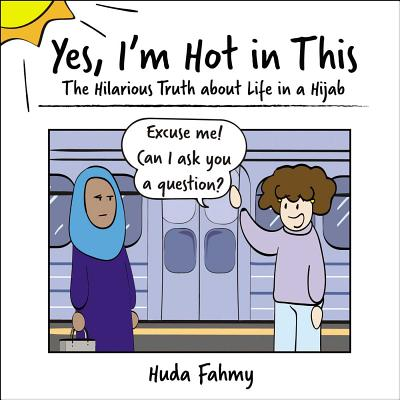 Yes, I'm Hot in This: The Hilarious Truth about Life in a Hijab Cover Image