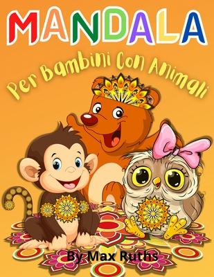 MANDALA Per Bambini Con Animali: Oltre 60 disegni di animali mandala rilassanti, divertenti, facili e rilassanti per ragazzi, ragazze e principianti / Cover Image