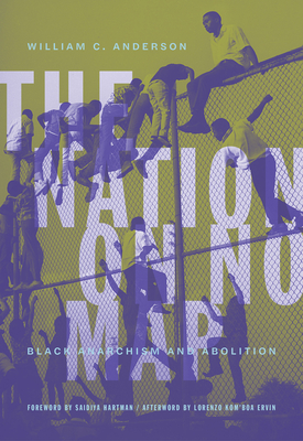 The Nation on No Map: Black Anarchism and Abolition Cover Image