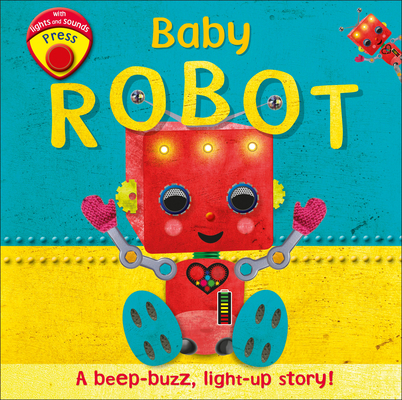 Baby Robot: A Beep-buzz, Light-up Story! Cover Image