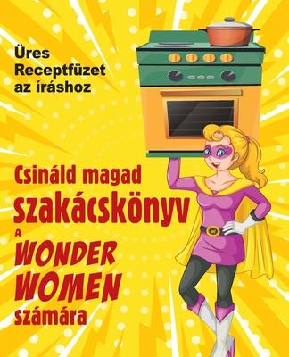 Csináld magad szakácskönyv a Wonder Women számára: Üres Receptfüzet az íráshoz Cover Image