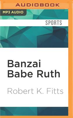 Banzai Babe Ruth: Baseball, Espionage, and the Assassination During the 1934 Tour of Japan Cover Image