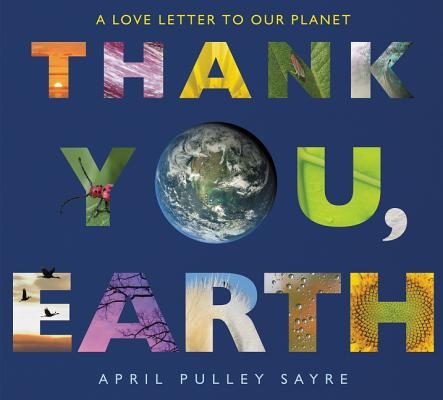 Thank You, Earth: A Love Letter to Our Planet by April Pulley Sayre