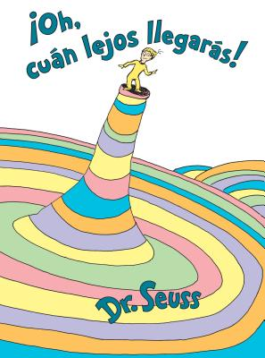 ¡Oh, cúan lejos llegarás! (Oh, the Places You'll Go! Spanish Edition) (Classic Seuss) Cover Image