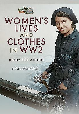 Women's Lives and Clothes in Ww2: Ready for Action Cover Image