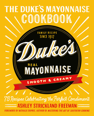 The Duke's Mayonnaise Cookbook: 75 Recipes Celebrating the Perfect Condiment Cover Image