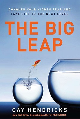 The Big Leap: Conquer Your Hidden Fear and Take Life to the Next Level Cover Image