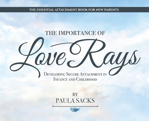 The Importance of Love Rays: Developing Secure Attachment in Infancy and Childhood Cover Image