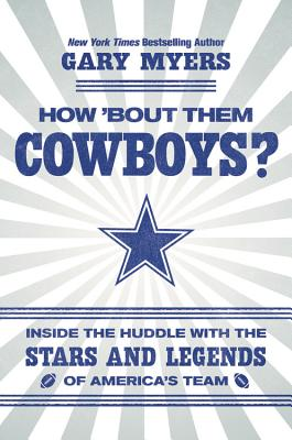 How 'Bout Them Cowboys?: Inside the Huddle with the Stars and Legends of America's Team Cover Image