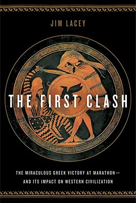 The First Clash: The Miraculous Greek Victory at Marathon and Its Impact on Western Civilization Cover Image