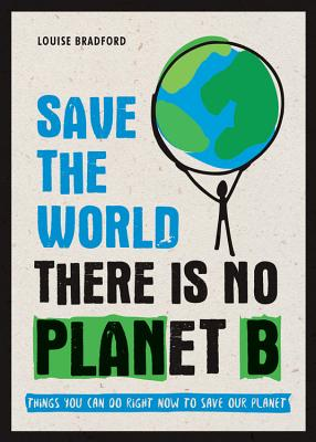 Save the World: There is No Planet B: Things You Can Do Right Now to Save Our Planet Cover Image