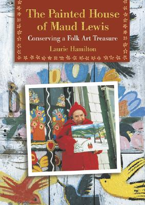 The Painted House of Maud Lewis: Conserving a Folk Art Treasure Cover Image