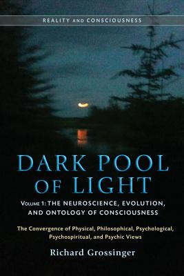 Dark Pool of Light, Volume One: The Neuroscience, Evolution, and Ontology of Consciousness Cover Image