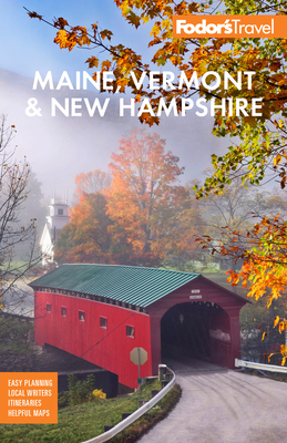 Fodor's Maine, Vermont, & New Hampshire: With the Best Fall Foliage Drives & Scenic Road Trips Cover Image