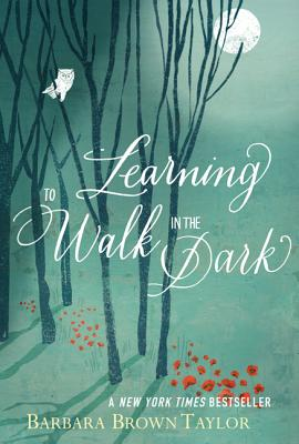 Learning to Walk in the Dark (Hardcover) By Barbara Brown Taylor