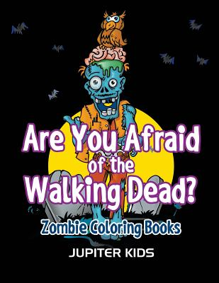 Are You Afraid of The Walking Dead?: Zombie Coloring Books Cover Image