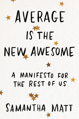 Average is the New Awesome: A Manifesto for the Rest of Us cover