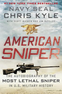 American Sniper: The Autobiography of the Most Lethal Sniper in U.S. Military History (Hardcover) By Chris Kyle, Scott McEwen, Jim DeFelice