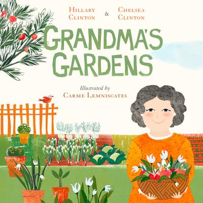 Grandma's Gardens Hillary Clinton, Chelsea Clinton, Carme Lemniscates (Illus.), Philomel Books, $18.99,