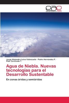 Agua de Niebla. Nuevas tecnologías para el Desarrollo Sustentable Cover Image