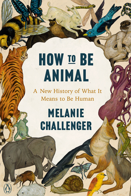 How to Be Animal: A New History of What It Means to Be Human Cover Image