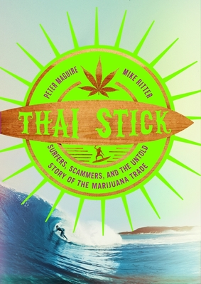 Thai Stick: Surfers, Scammers, and the Untold Story of the Marijuana Trade Cover Image