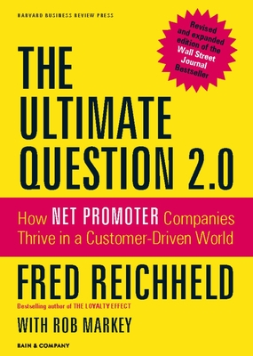 The Ultimate Question 2.0 (Revised and Expanded Edition): How Net Promoter Companies Thrive in a Customer-Driven WorldFred Reichheld, Rob Markey