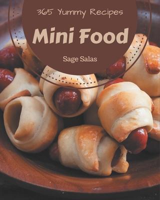 365 Yummy Mini Food Recipes: Unlocking Appetizing Recipes in The Best Yummy Mini Food Cookbook! Cover Image