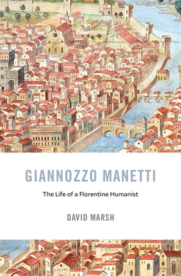 Giannozzo Manetti: The Life of a Florentine Humanist (I Tatti Studies in Italian Renaissance History #22) Cover Image