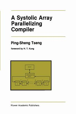 A Systolic Array Parallelizing Compiler (Springer International Series in Engineering and Computer Sc #106) Cover Image
